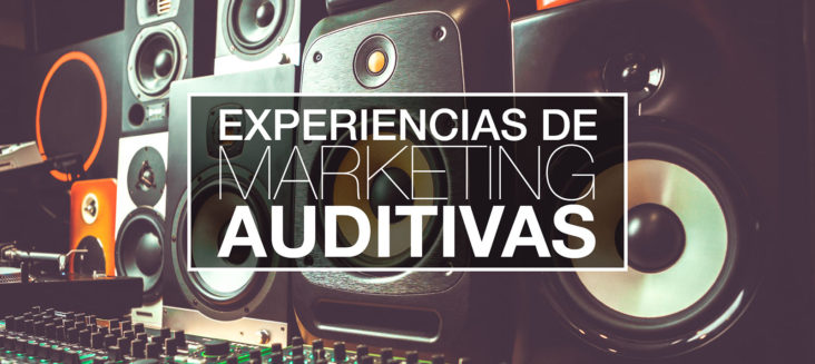 Experiencias de marketing auditivas.